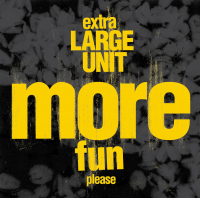 Extra Large Unit ‹More Fun, Please›