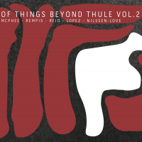Joe McPhee, Dave Rempis, Tomeka Reid, Brandon Lopez, Paal Nilssen-Love ‹Of Things Beyond Thule, Vol. 2›