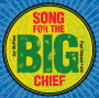 Song for the Big Chief